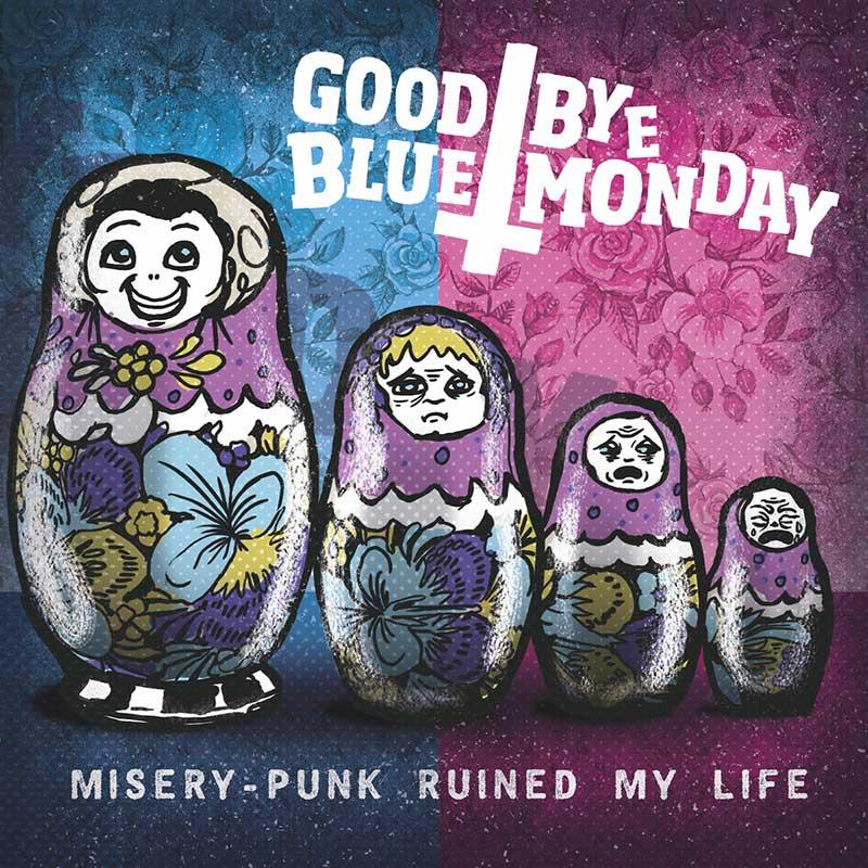 Goodbye Blue Monday Misery-Punk Ruined My Life