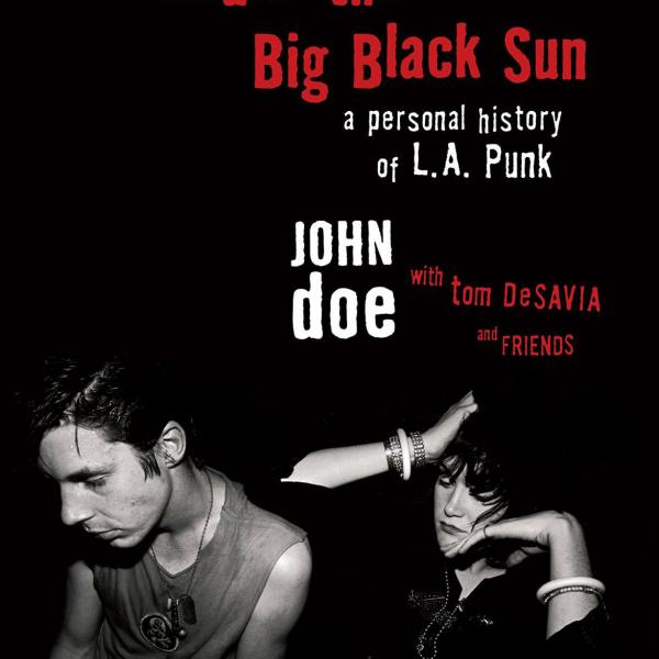 John Doe & Tom DeSavia  - Under the Big Black Sun: A Personal History of L.A. Punk