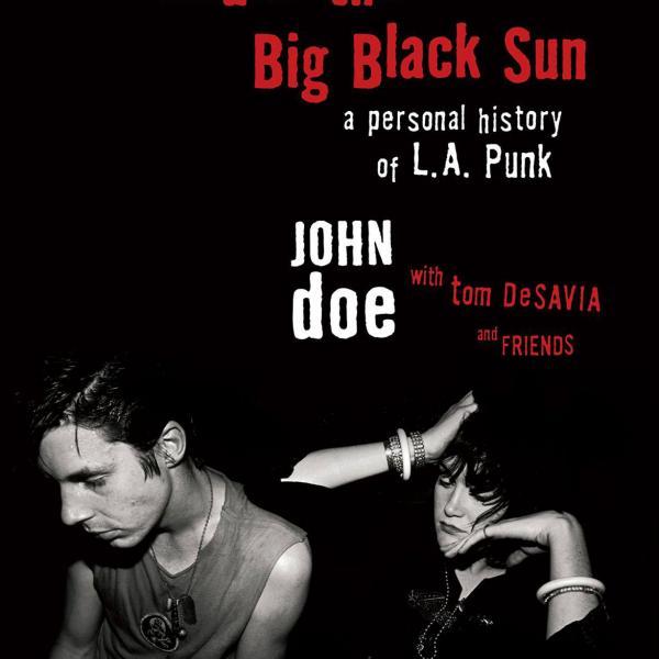 John Doe & Tom DeSavia  - Under the Big Black Sun: A Personal History of L.A. Punk