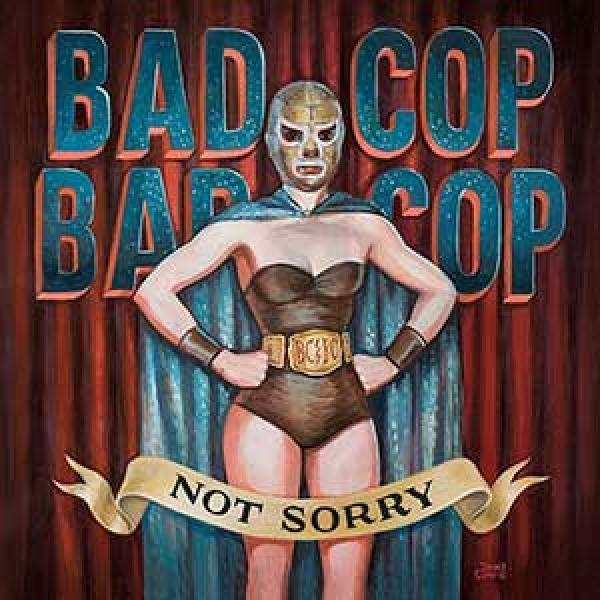 Bad Cop/Bad Cop – Not Sorry