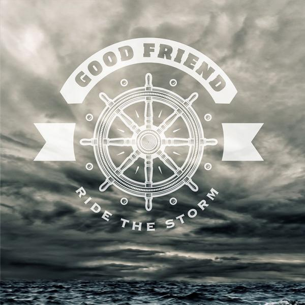Good Friend – Ride The Storm