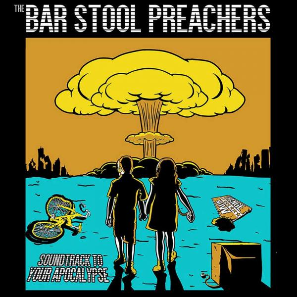 The Bar Stool Preachers Soundtrack To Your Apocalypse Punk Rock Theory