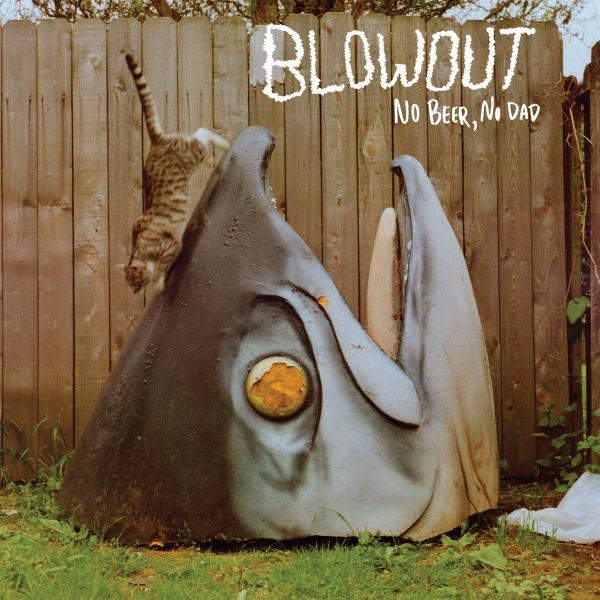 Blowout - No Beer No Dad