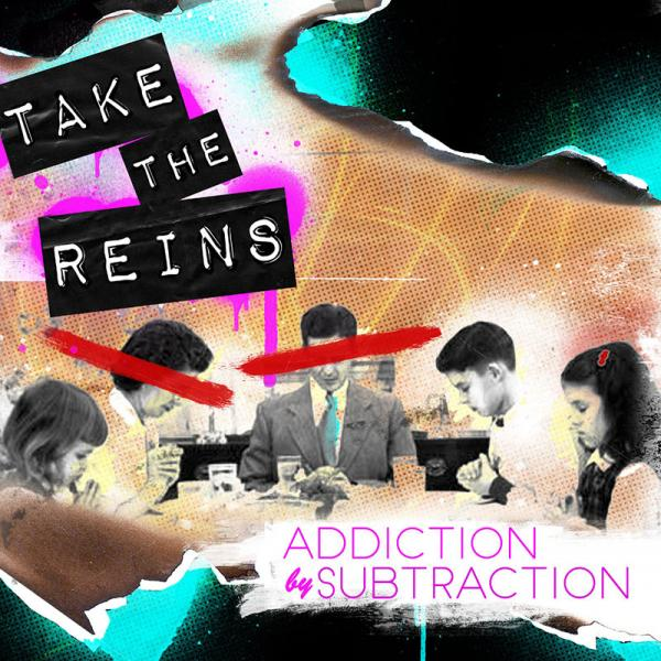 take the reins addiction by subtraction