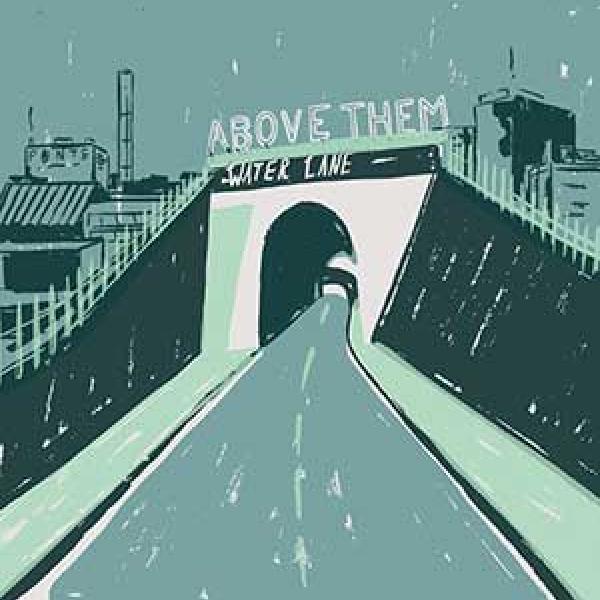 Above Them – Water Lane
