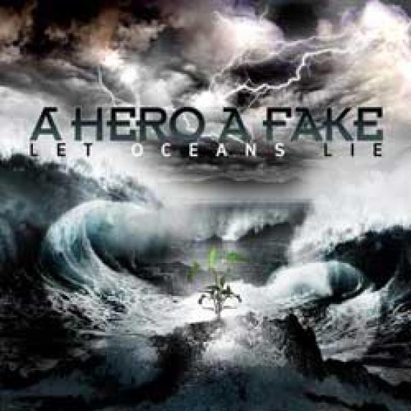 A Hero A Fake – Let Oceans Lie