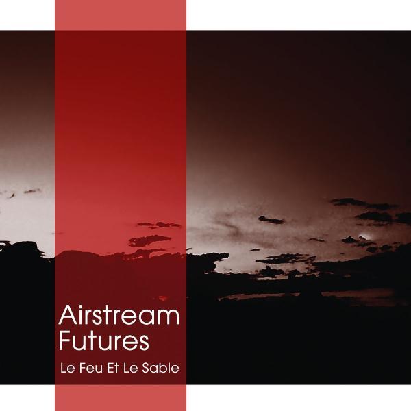 Airstream Futures Le Feu Et Le Sable Punk Rock Theory
