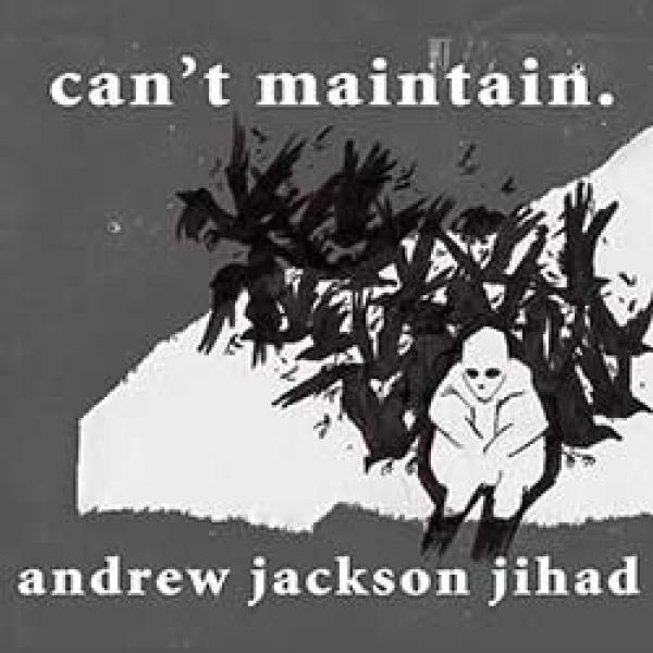 Andrew Jackson Jihad – Can't Maintain