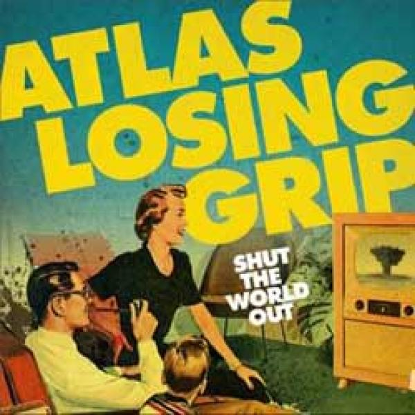 Atlas Losing Grip – Shut The World Out