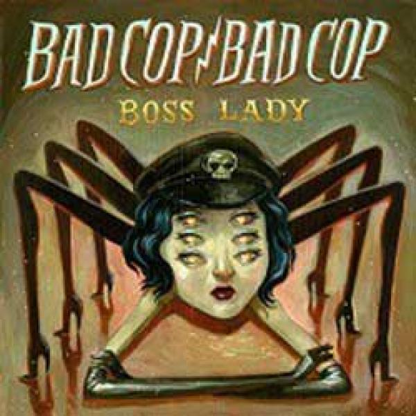 Bad Cop / Bad Cop – Boss Lady