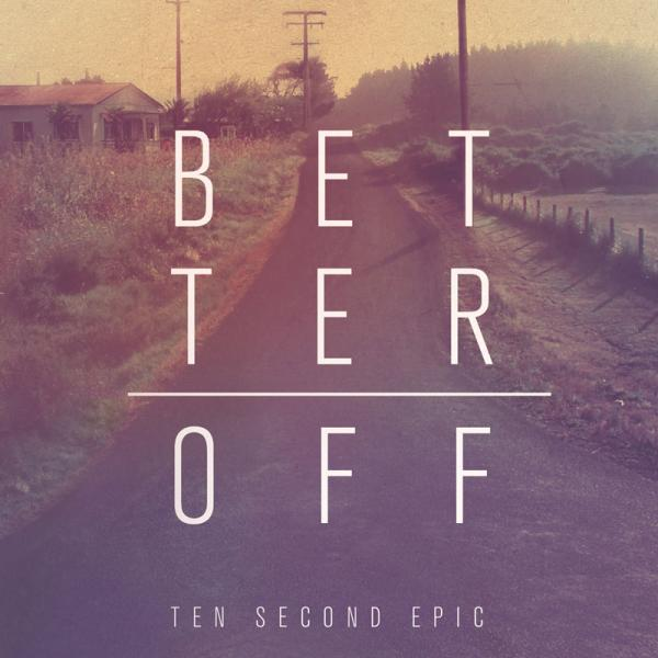 Ten Second Epic - Better Off