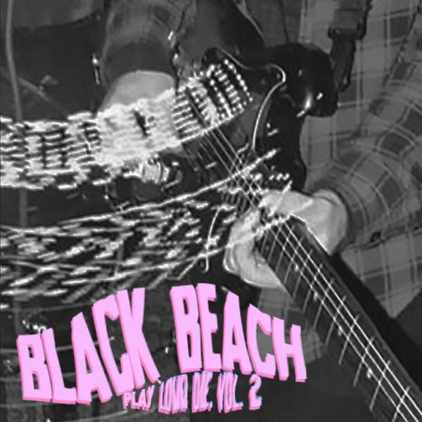 Black Beach Play Loud, Die Vol. II