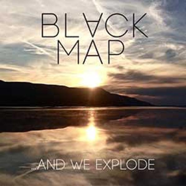 Black Map - … And We Explode