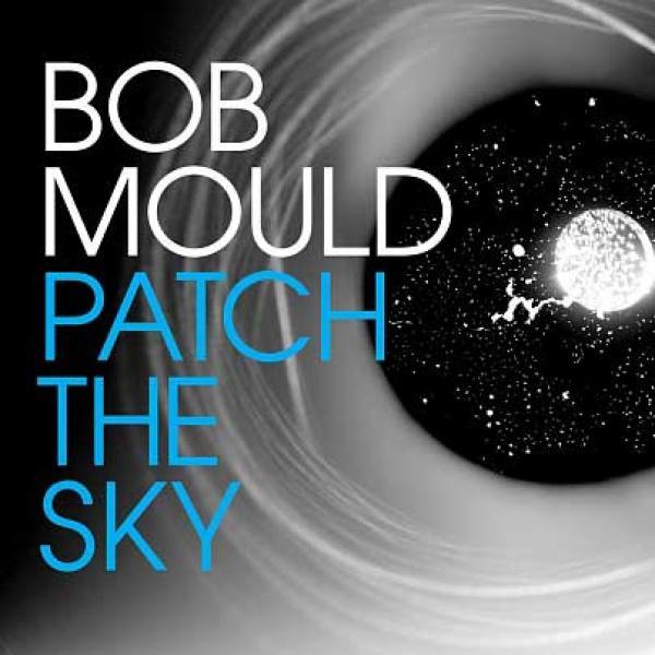 Bob Mould – Patch The Sky