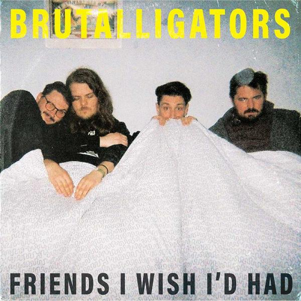 Brutalligators - Friends I Wish I'd Had Punk Rock Theory