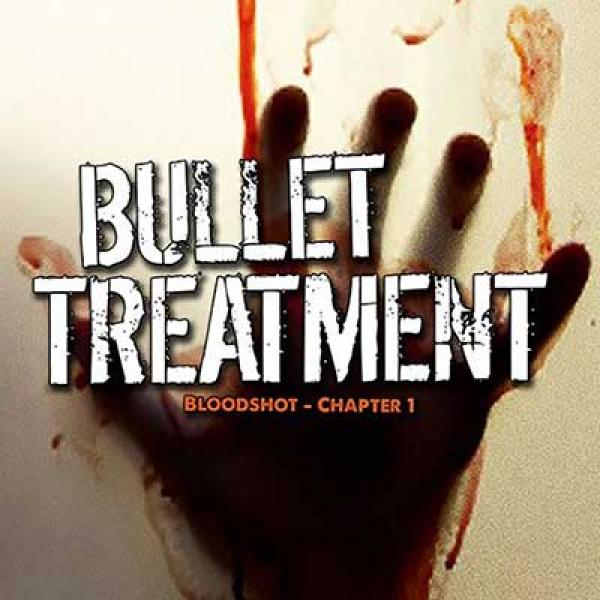 Bullet Treatment – Bloodshot Chapter 1