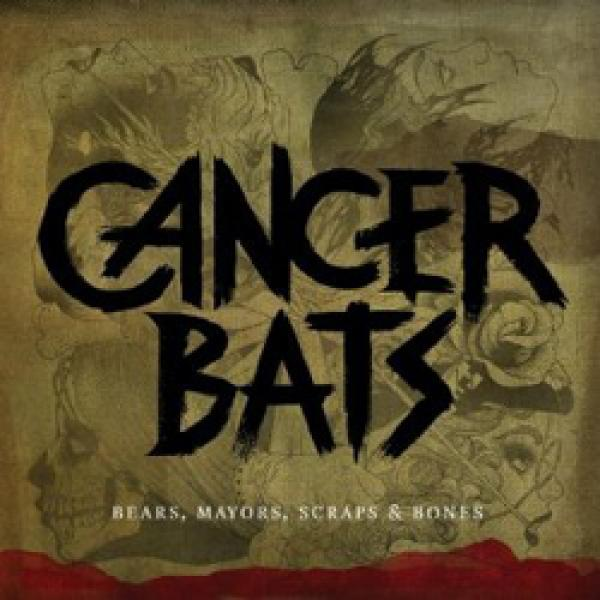 Cancer Bats – Bears, Mayors, Scraps & Bones