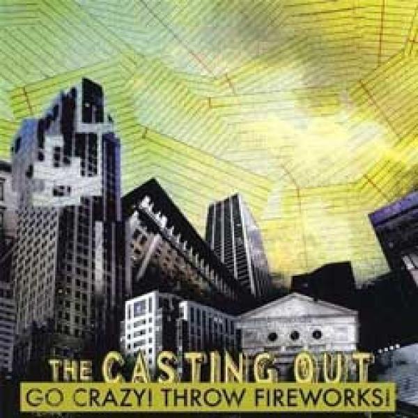 The Casting Out – Go Crazy! Throw Fireworks!