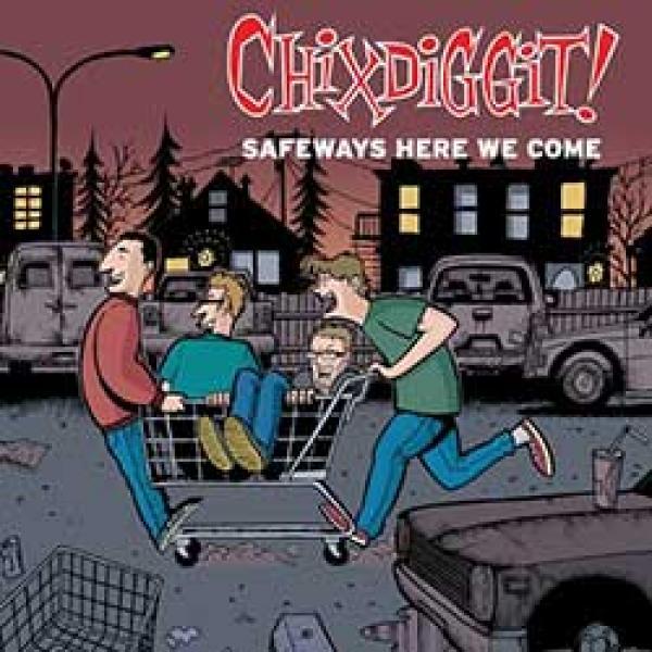 Chixdiggit - Safeways here we come