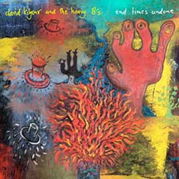 David Kilgour & The Heavy Eights – End Times Undone