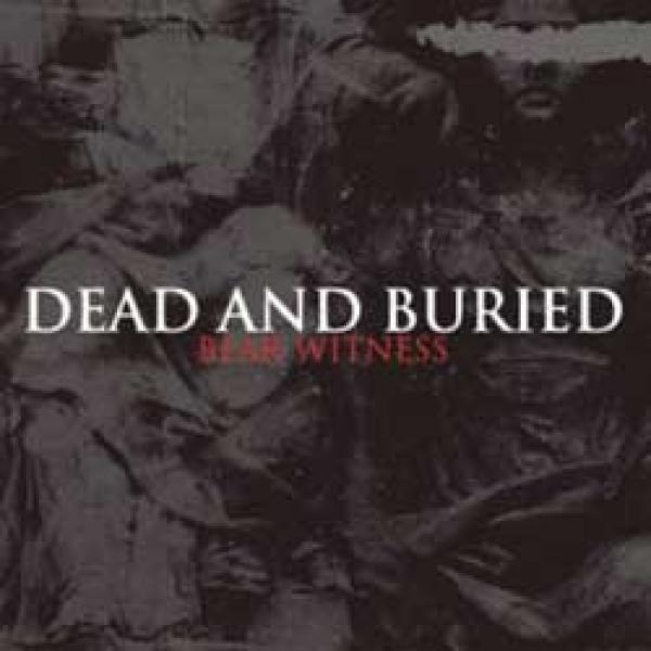 Dead And Buried – Bear Witness