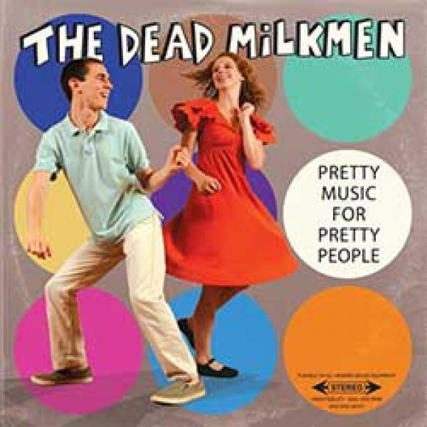 The Dead Milkmen – Pretty Music For Pretty People