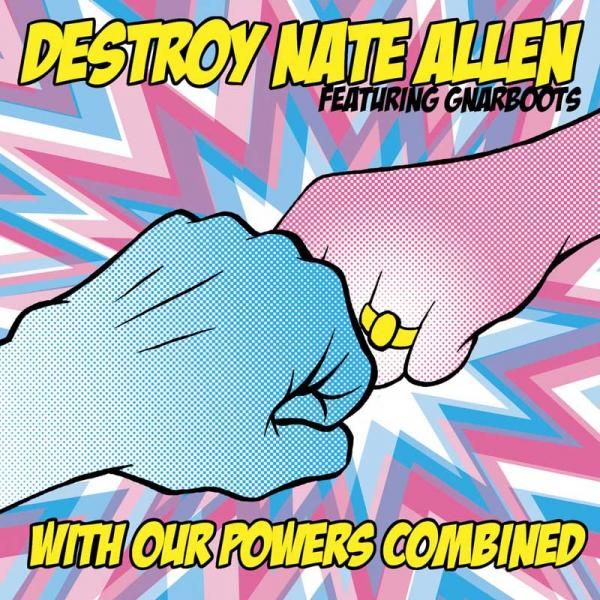 Destroy NAte Allen - With Our Powers Combined