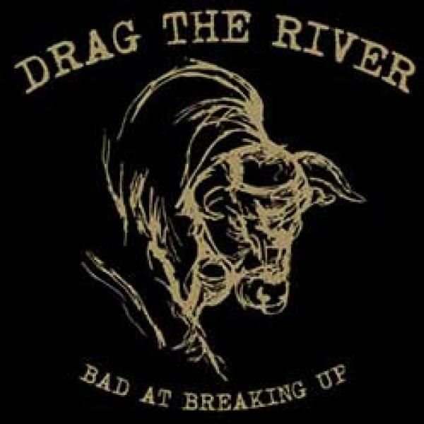 Drag The River – Bad At Breaking Up