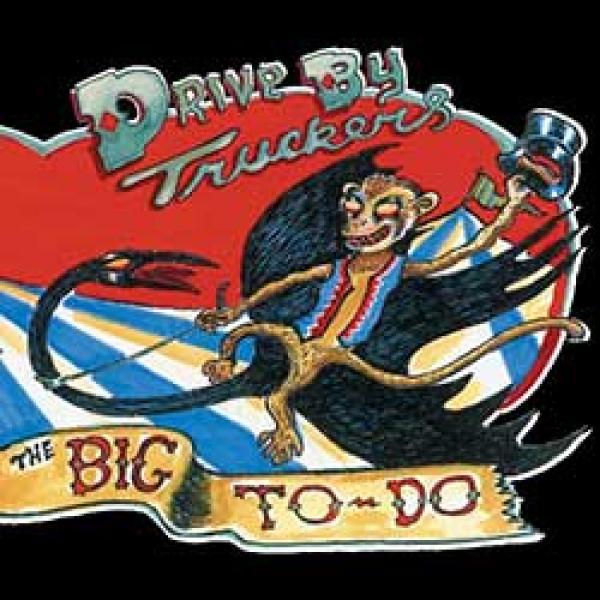Drive-By Truckers – The Big To Do