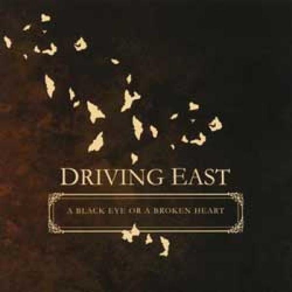 Driving East – Black Eyes And Broken Hearts