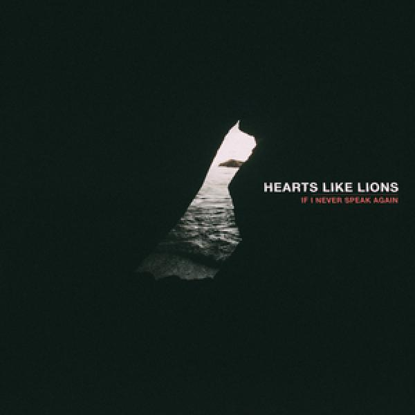 Hearts Like Lions – If I Never Speak Again