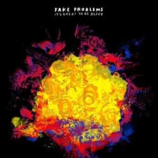 Fake Problems – It's Great To Be Alive