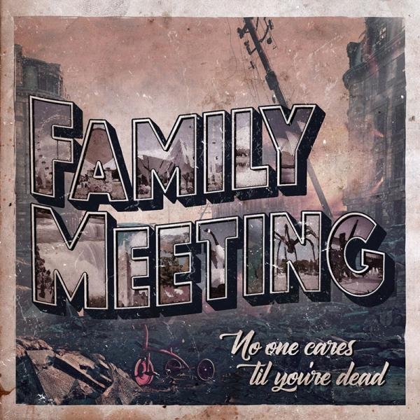 Family Meeting - No One Cares 'Til You're Dead