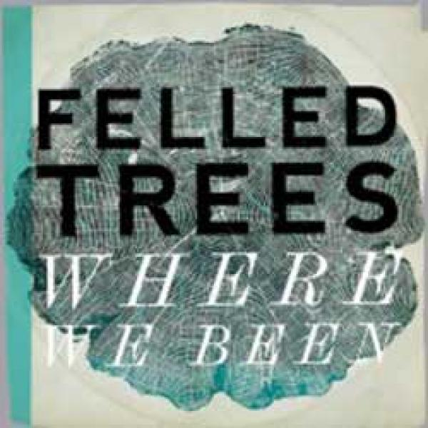 felled trees where you been