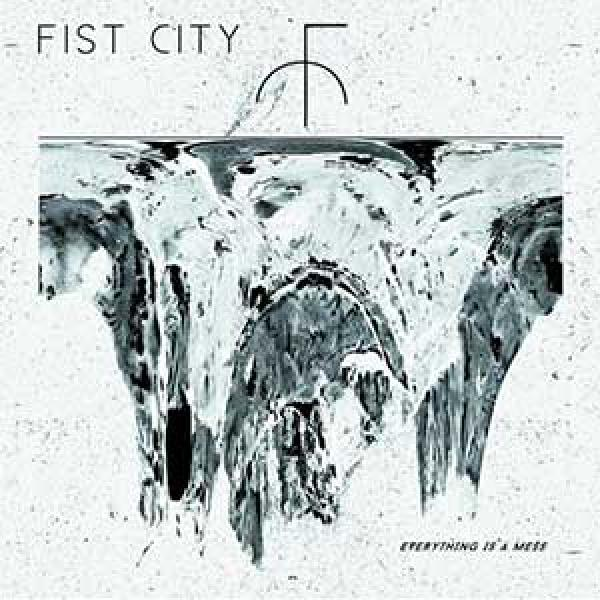 Fist City – Everything Is A Mess