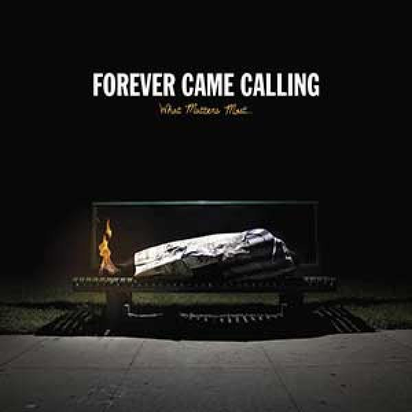 Forever Came Calling – What Matters Most