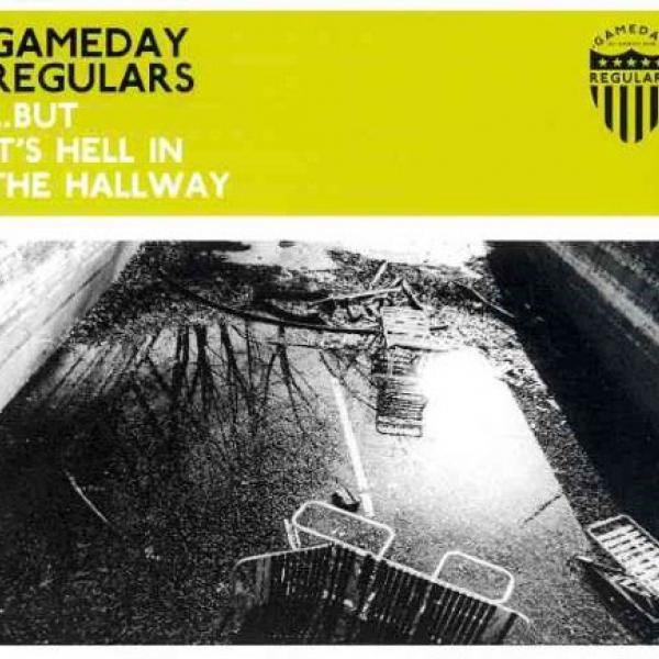 Gameday Regulars - … But It's Hell In The Hallway