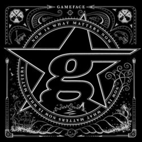 Gameface – Now Is What Matters Now