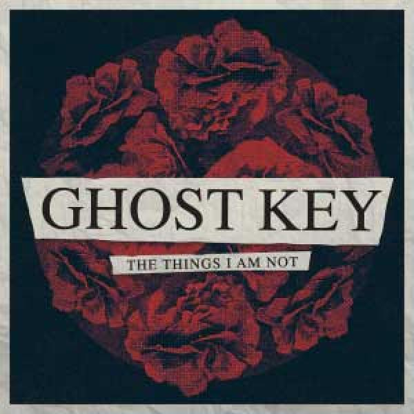 Ghost Key – The Things I Am Not
