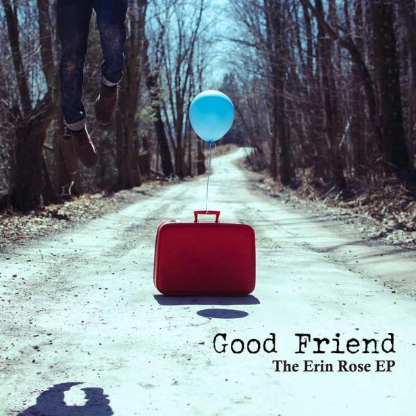 Good Friend - The Erin Rose EP Punk Rock Theory