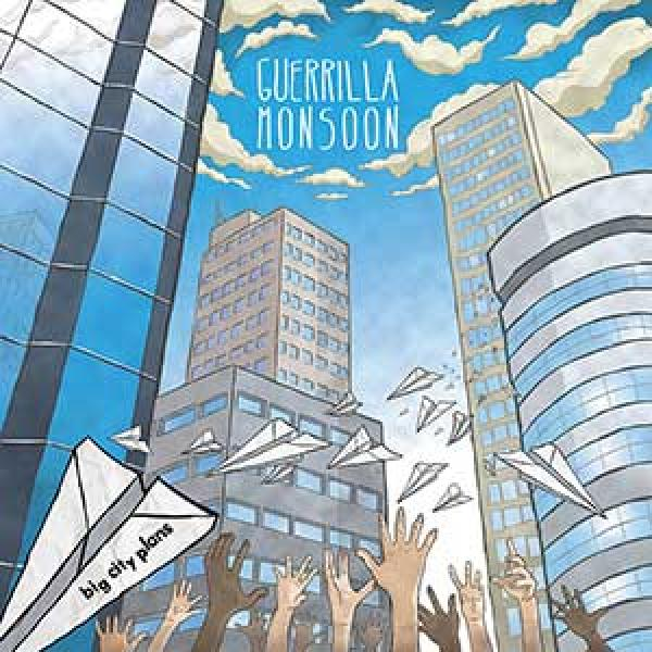 Guerilla Monsoon – Big City Plans