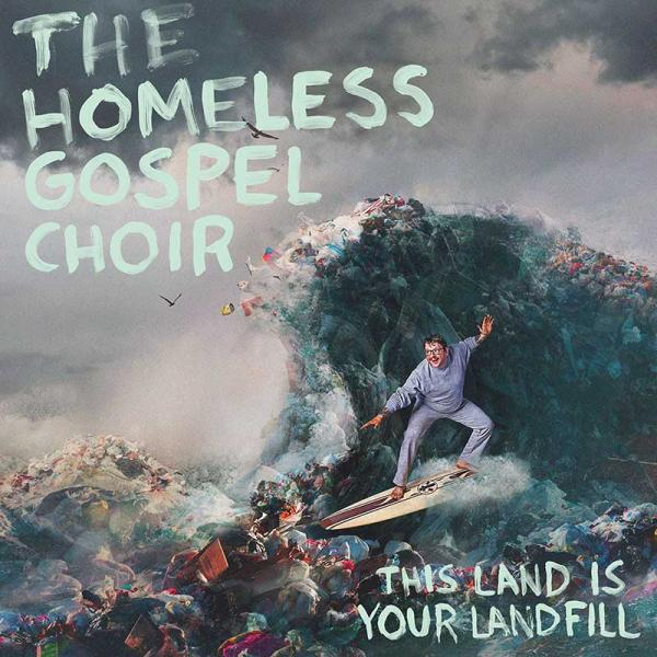 The Homeless Gospel Choir This Land Is Your Landfill Punk Rock Theory