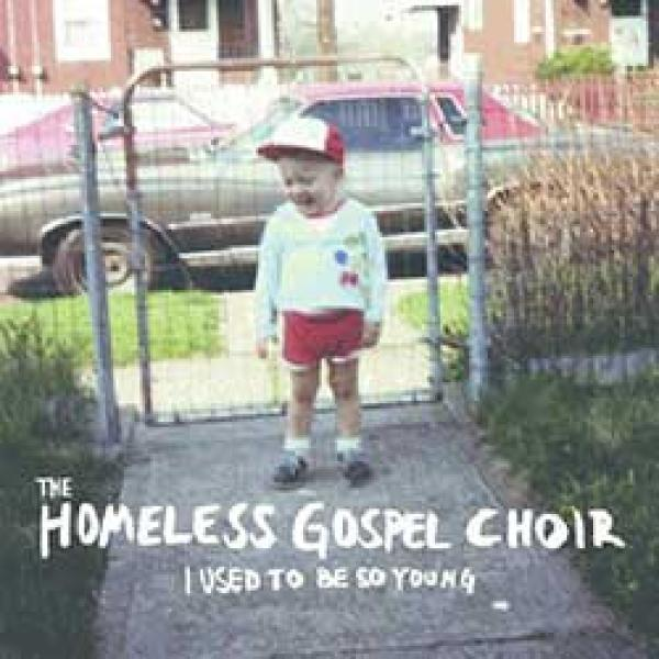 The Homeless Gospel Choir – I Used To Be So Young