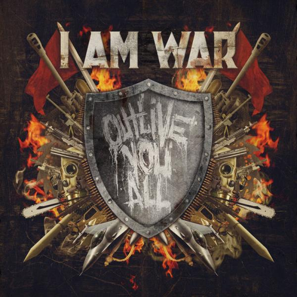 I Am War - Outlive You All