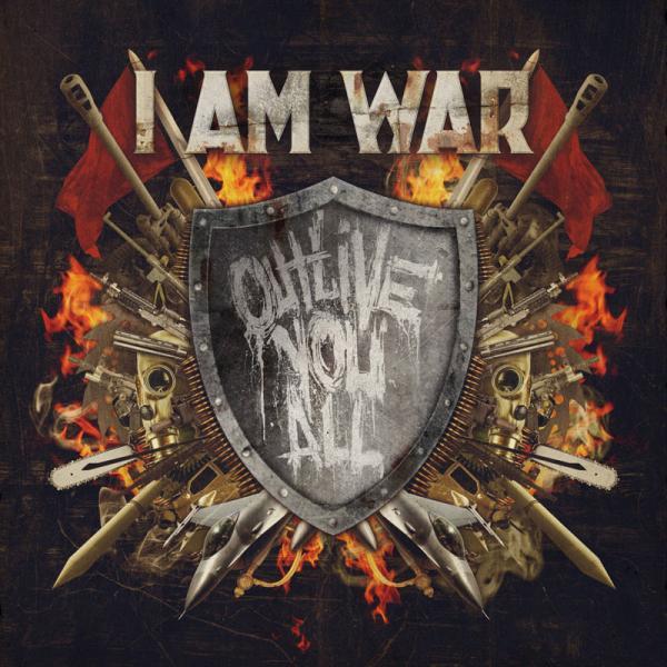 I Am War - Outlive You All