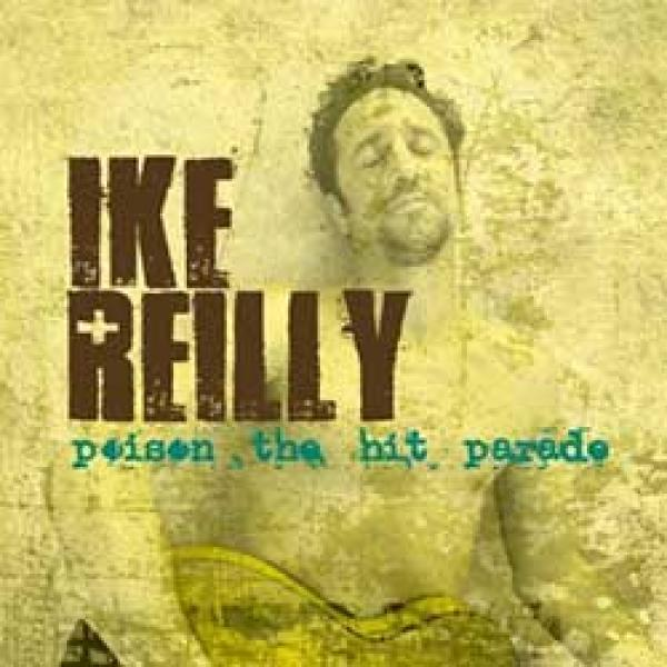 Ike Reilly – Poison The Hit Parade