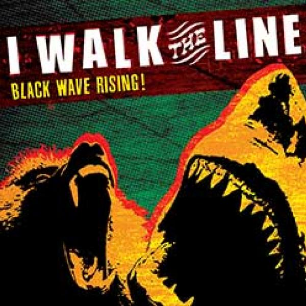 I Walk The Line – Black Wave Rising!
