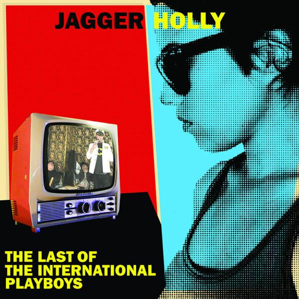 Jagger Holly Last Of The International Playboys Punk Rock Theory