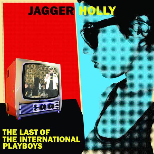 Jagger Holly Last Of The International Playboys Punk Rock Theory