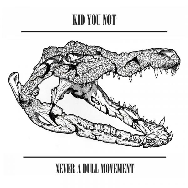 Kid You Not - Never A Dul Movement